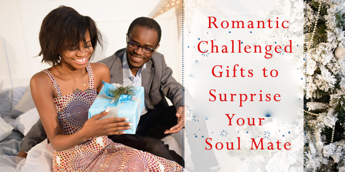 Romantically Challenged Gifts to Surprise Your Soul Mate